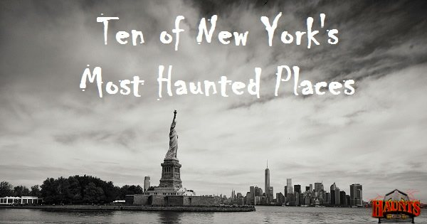 Ten Of The Most Haunted Places Throughout New York State